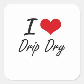 I love Drip Dry Square Sticker