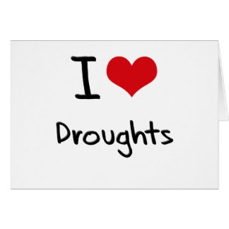 I Love Droughts Greeting Cards