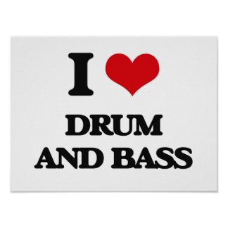 I Love DRUM AND BASS Posters
