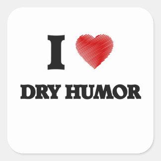 I love Dry Humor Square Sticker