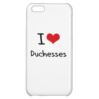 I Love Duchesses Cover For iPhone 5C