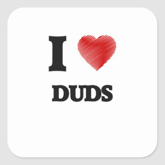 I love Duds Square Sticker