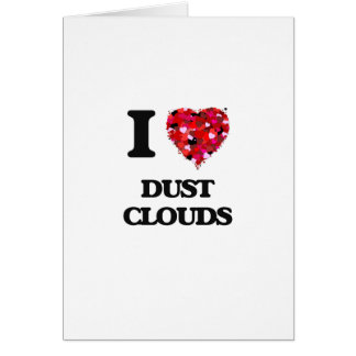 I love Dust Clouds Greeting Card
