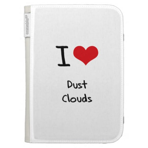 I Love Dust Clouds Kindle 3G Cases
