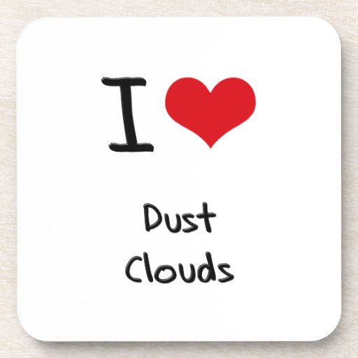 I Love Dust Clouds Drink Coasters