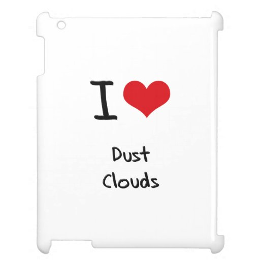 I Love Dust Clouds iPad Cases
