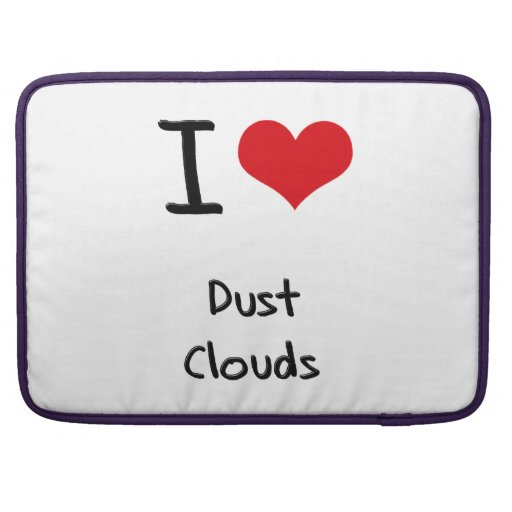 I Love Dust Clouds Sleeves For MacBook Pro