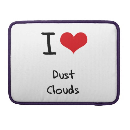 I Love Dust Clouds Sleeve For MacBook Pro