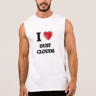 I love Dust Clouds Sleeveless T-shirts