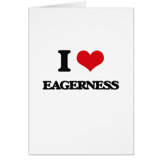 I love EAGERNESS Greeting Card