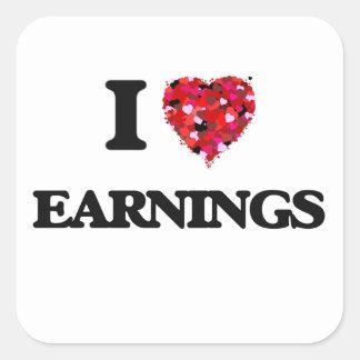 I love EARNINGS Square Sticker