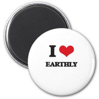 I love EARTHLY Refrigerator Magnet