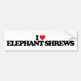 I LOVE ELEPHANT SHREWS BUMPER STICKERS