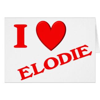 I Love Elodie Greeting Card