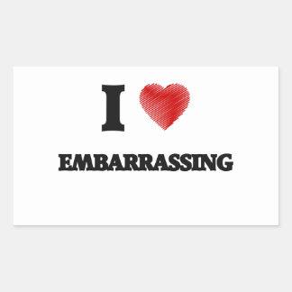I love EMBARRASSING Rectangular Sticker