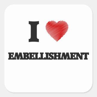 I love EMBELLISHMENT Square Sticker