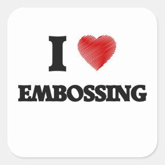 I love EMBOSSING Square Sticker