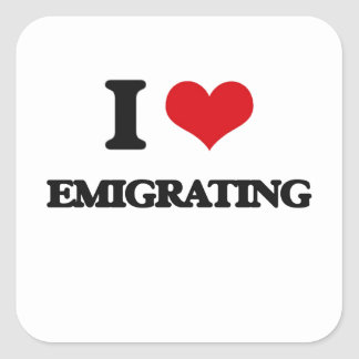 I love EMIGRATING Square Stickers