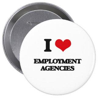 I love EMPLOYMENT AGENCIES Pinback Buttons