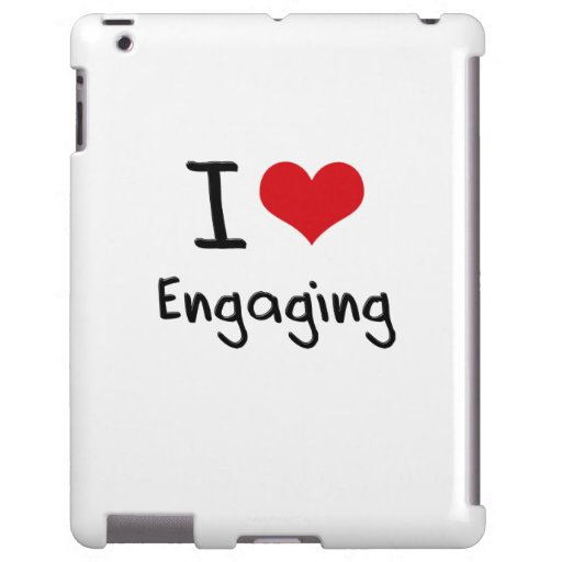 I love Engaging