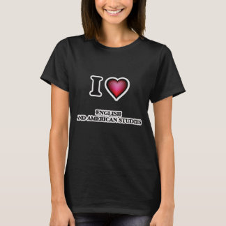 I Love English And American Studies T-Shirt