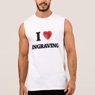 I love ENGRAVING Sleeveless T-shirts