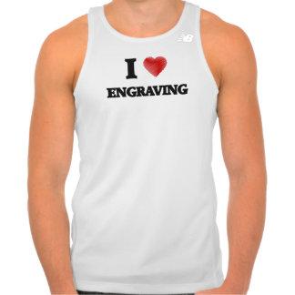 I love ENGRAVING Tshirts