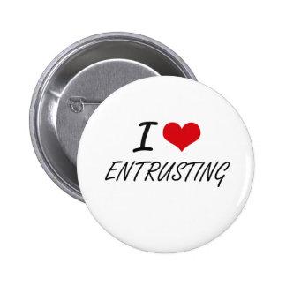 I love ENTRUSTING 6 Cm Round Badge