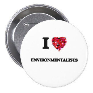 I love ENVIRONMENTALISTS 7.5 Cm Round Badge