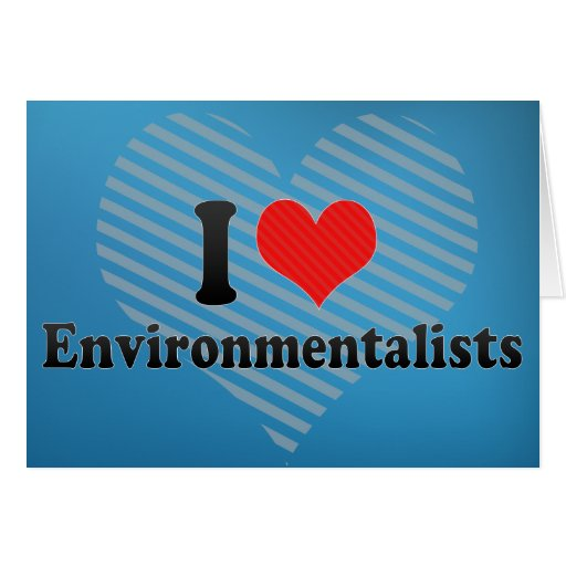 I Love Environmentalists Greeting Cards