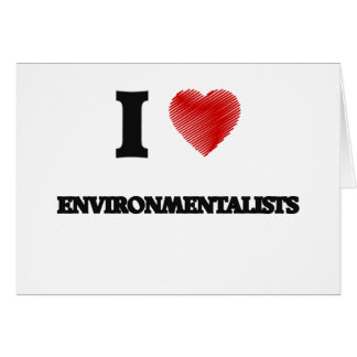 I love ENVIRONMENTALISTS Greeting Card