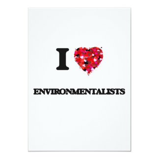 I love ENVIRONMENTALISTS 13 Cm X 18 Cm Invitation Card