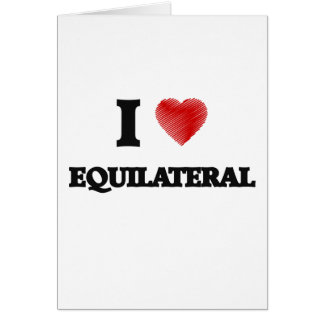 I love EQUILATERAL Greeting Card