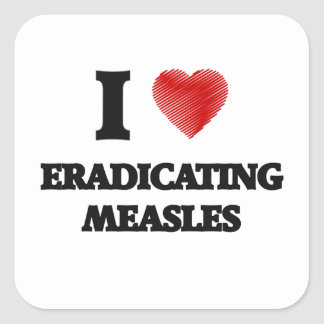 I love Eradicating Measles Square Sticker