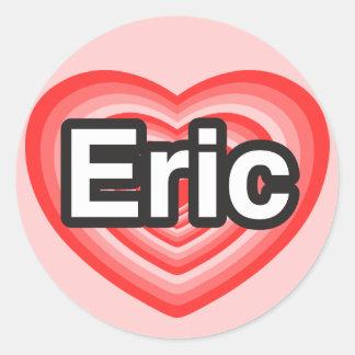 I love Eric. I love you Eric. Heart Round Stickers