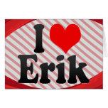 I love Erik Greeting Cards