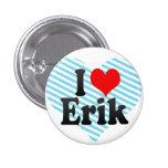 I love Erik Pinback Button