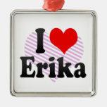 I love Erika Christmas Ornaments