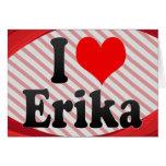 I love Erika Greeting Cards
