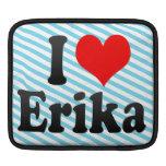 I love Erika Sleeves For iPads