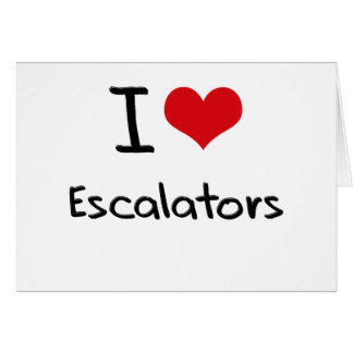 I love Escalators Greeting Cards