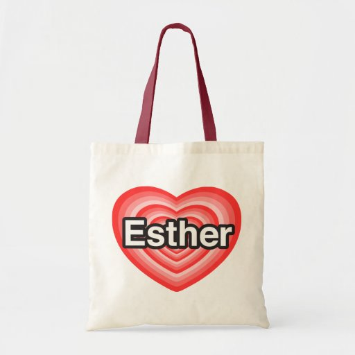 I love Esther. I love you Esther. Heart Bags