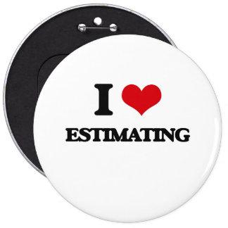 I love ESTIMATING 6 Cm Round Badge