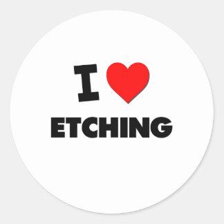 I love Etching Round Stickers