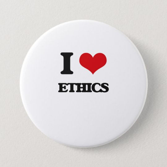 I love ETHICS 7.5 Cm Round Badge
