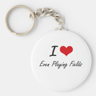 I love Even Playing Fields Basic Round Button Key Ring