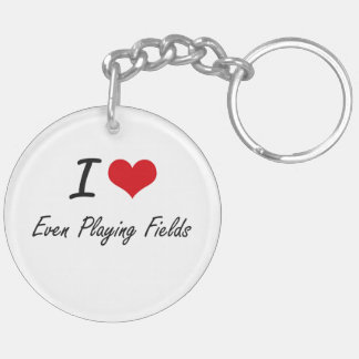 I love Even Playing Fields Double-Sided Round Acrylic Key Ring