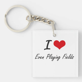 I love Even Playing Fields Single-Sided Square Acrylic Key Ring