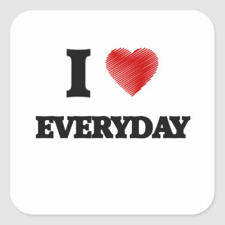 I love EVERYDAY Square Sticker