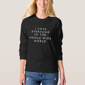 I Love Everyone In The Whole Wide World T-Shirt